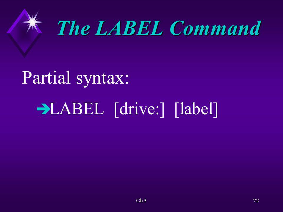 The LABEL Command Partial syntax: LABEL [drive:] [label] Ch 3